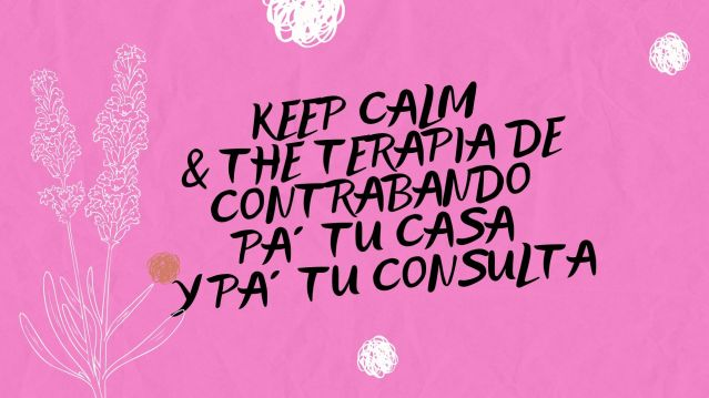 Keep calm and the _terapia de contrabando_ pá tu casa (2)